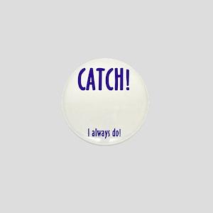 CATCH! I ALWAYS DO Mini Button
