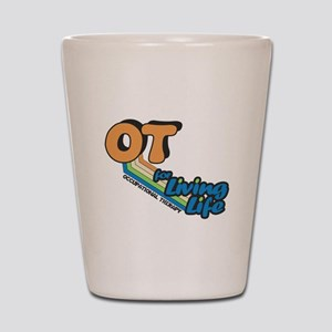 OT Occupational Therapy for Living Life Shot Glass