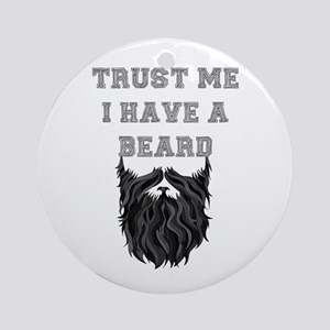 Trust Me I have a Beard Round Ornament