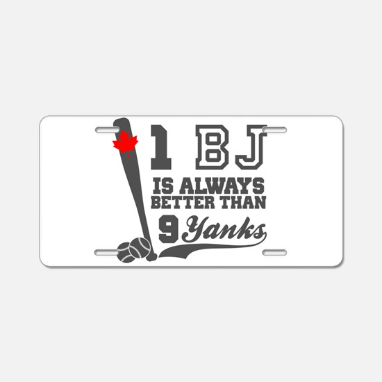 1 BJ Is Better Than 9 Yanks Aluminum License Plate