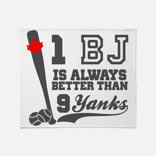 1 BJ Is Better Than 9 Yanks Throw Blanket