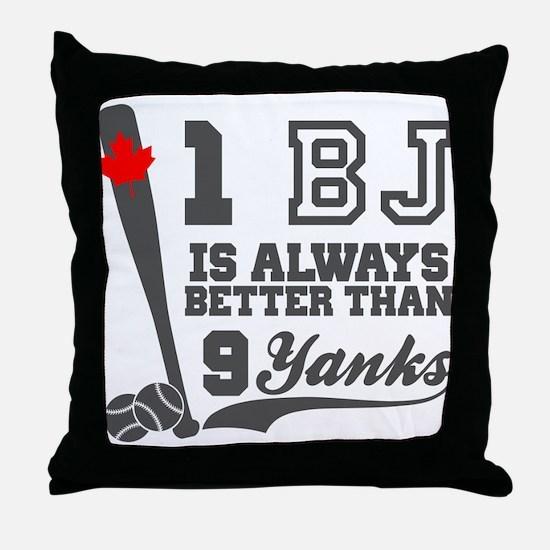 1 BJ Is Better Than 9 Yanks Throw Pillow