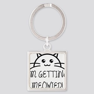 I'm Getting Meowied Keychains