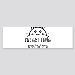 I'm Getting Meowied Bumper Sticker