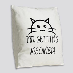 I'm Getting Meowied Burlap Throw Pillow