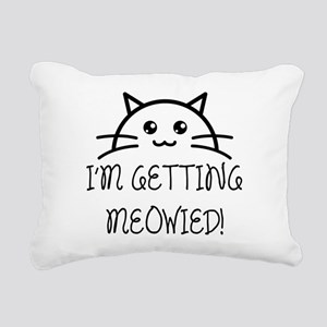I'm Getting Meowied Rectangular Canvas Pillow
