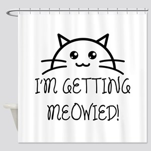 I'm Getting Meowied Shower Curtain