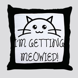 I'm Getting Meowied Throw Pillow
