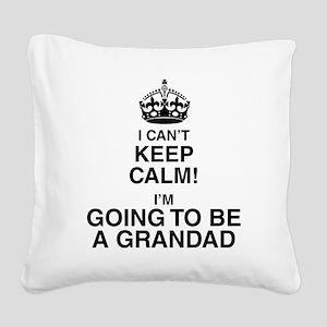 I Can't Keep Calm I'm Gona be A Grandad Square Can