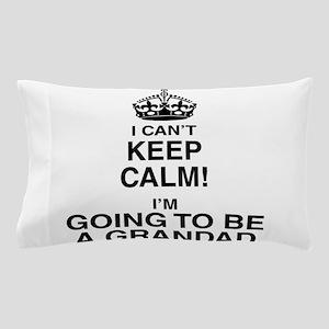 I Can't Keep Calm I'm Gona be A Grandad Pillow Cas