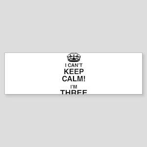 I Can't Keep Calm I'm Three Bumper Sticker
