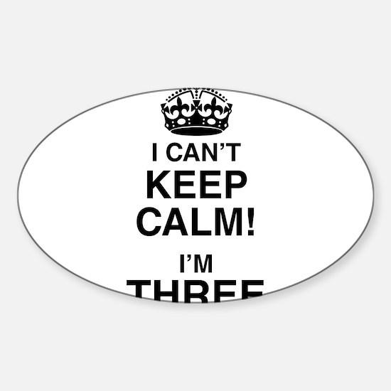I Can't Keep Calm I'm Three Decal