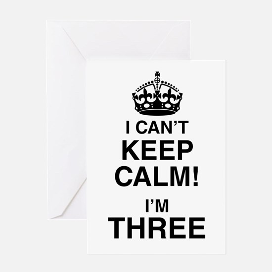 I Can't Keep Calm I'm Three Greeting Cards