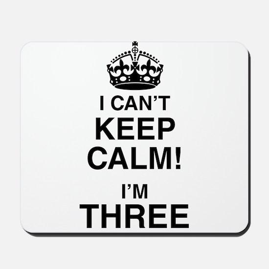 I Can't Keep Calm I'm Three Mousepad