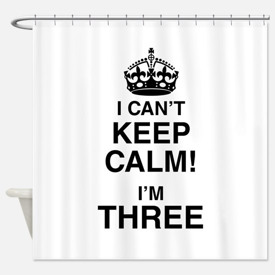 I Can't Keep Calm I'm Three Shower Curtain