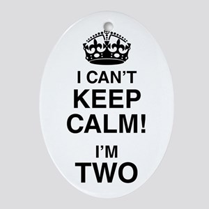 I Can't Keep Calm I'm Two Oval Ornament