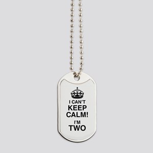 I Can't Keep Calm I'm Two Dog Tags