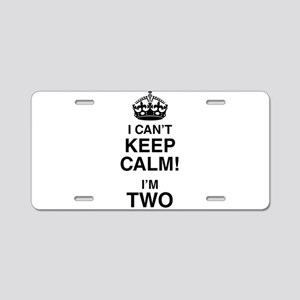 I Can't Keep Calm I'm Two Aluminum License Plate