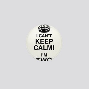 I Can't Keep Calm I'm Two Mini Button