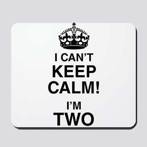 I Can't Keep Calm I'm Two Mousepad