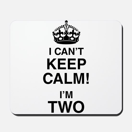 I Can't Keep Calm I'm Two Mousepad