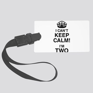 I Can't Keep Calm I'm Two Large Luggage Tag