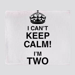 I Can't Keep Calm I'm Two Throw Blanket
