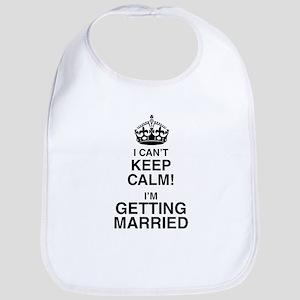 I Can't Keep Calm I'm Getting Married Bib