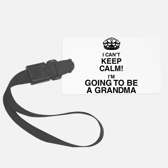 i cant keep calm im going to be a grandma Luggage Tag