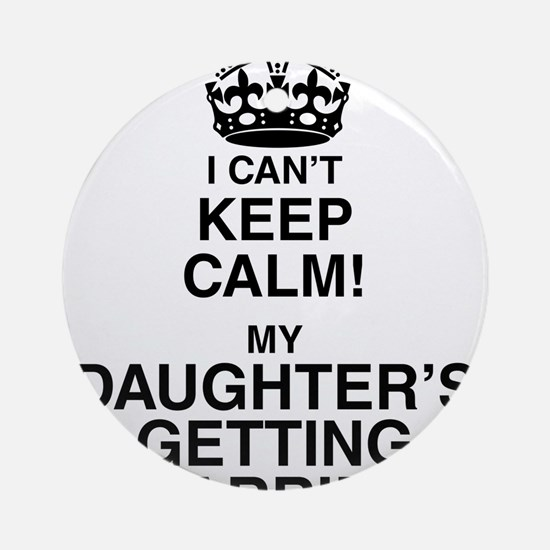 i cant keep calm my daughters getting married Roun