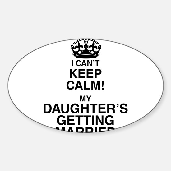 i cant keep calm my daughters getting married Stic