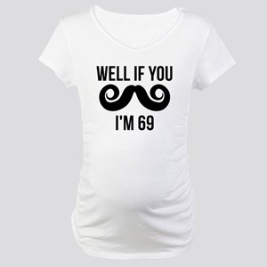 Well If You Mustache Im 69 Maternity T-Shirt
