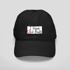 573e00a682e Adult Birthday Humor Black Cap - I HAVE OLD BALLS