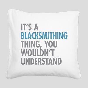 Blacksmithing Thing Square Canvas Pillow
