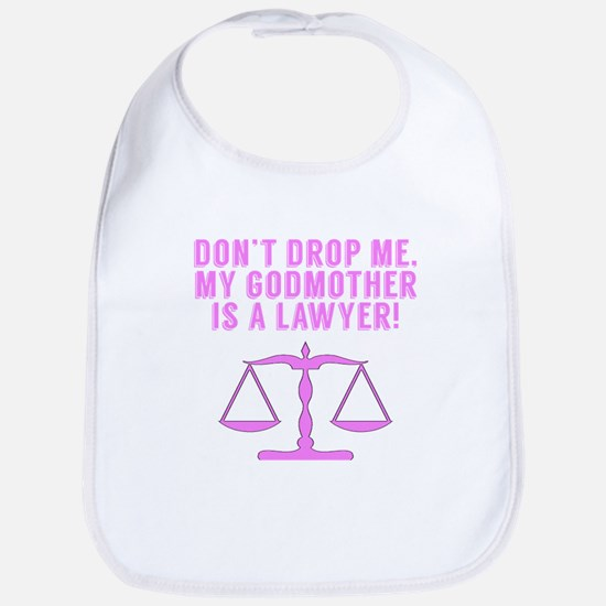 Don't Drop Me My Godmother Is A Lawyer Bib