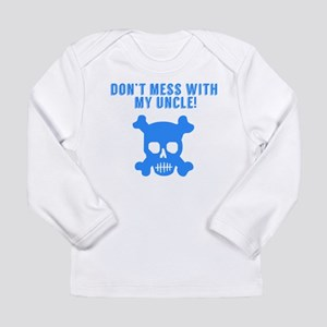 Don't Mess With My Uncle Long Sleeve T-Shirt