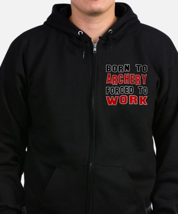 Born To Archery Forced To Work Zip Hoodie (dark)