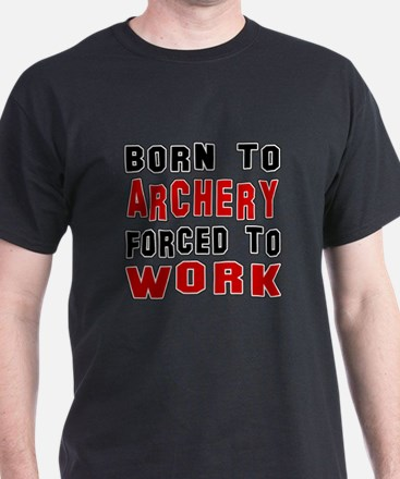 Born To Archery Forced To Work T-Shirt