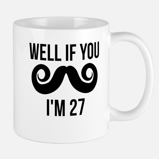 Well If You Mustache Im 27 Mugs