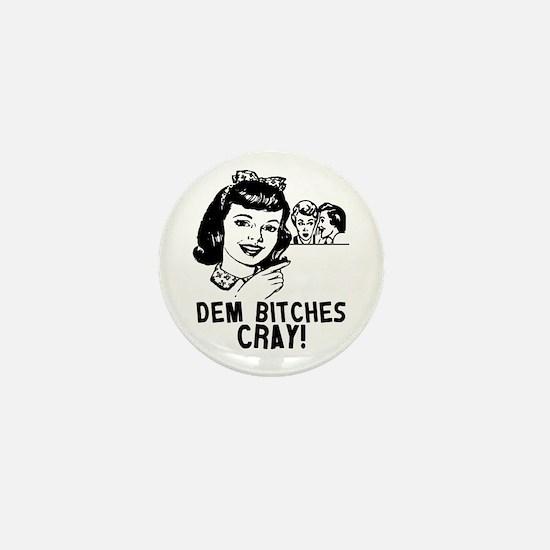 Dem Bitches Cray Mini Button