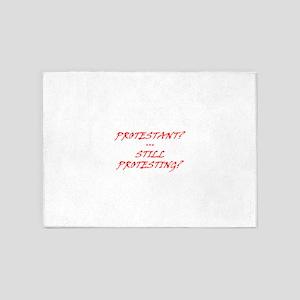 Protestant? Still Protesting? 5'x7'Area Rug