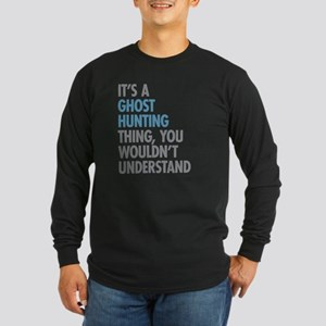 Ghost Hunting Thing Long Sleeve T-Shirt