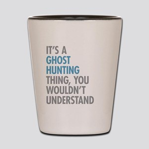 Ghost Hunting Thing Shot Glass