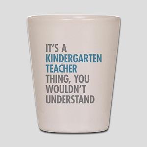 Kindergarten Teacher Thing Shot Glass