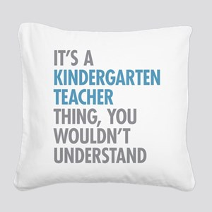 Kindergarten Teacher Thing Square Canvas Pillow
