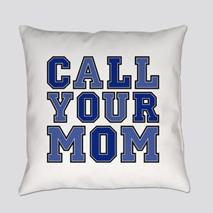 call your mom everyday Everyday Pillow