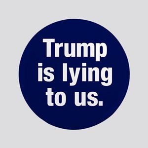 Trump Is Lying Button