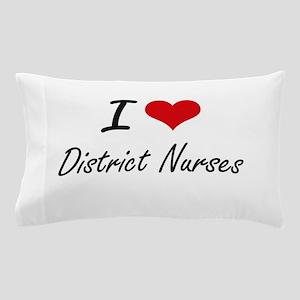 I love District Nurses Pillow Case