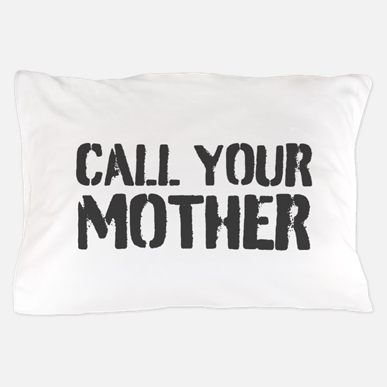Call Your Mother Pillow Case