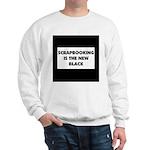 Scrapbooking is the New Black Sweatshirt